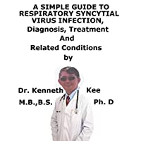 A  Simple  Guide  To  Respiratory Syncytial Virus Infection,  Diagnosis, Treatment  And  Related Conditions