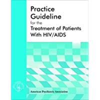 Practice Guideline for the Treatment of Patients with HIV/AIDS (American Psychiatric Association Practice Guidelines,)