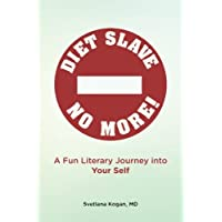Diet Slave No More!: A Fun Literary Journey into Your Self