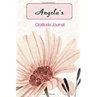 Angela`s Gratitude Journal: Perfect For Women Girls Teens To Write All Of The Things You Are Grateful For. You Will Be Surprised How Much There Is To Be Thankful For.