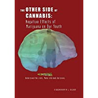 The Other Side of Cannabis: Negative Effects of Marijuana on Our Youth