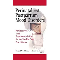 Perinatal and Postpartum Mood Disorders: Perspectives and Treatment Guide for the Health Care Practitioner