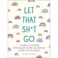 Let That Sh*t Go (Zen as F*ck Journals)