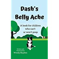 Dash's Belly Ache: A book for children who can't or won't poop