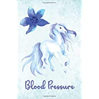 BLOOD PRESSURE: Beautiful Fairy Fantasy Unicorn- 120 Pages Log Book: Monitor & Record Blood Pressure, Heart Rate, Daily/Weekly Medical & Health Tracker Planner Journal (6 x 9