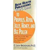 [(User's Guide to Propolis, Royal Jelly, Honey and Bee Pollen: Learn How to Use andquot;Bee Foodsandquot; to Enhance Your Health and Immunity)] [Author: Leigh Broadhurst] published on (February, 2006)