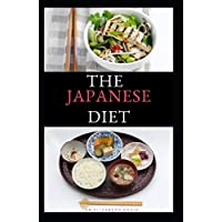 THE JAPANESE DIET: The Secret of Japanese Diet to Healthy Living and Long Life : Includes (Recipe and Cookbook)