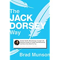 The Jack Dorsey Way: Greater Health, More Energy, A Longer Life: What the Founder of Twitter Has Discovered, And How It Can Work For You