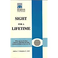 SIGHT FOR A LIFETIME What You Can Do about Cataracts, Glaucoma and Other Common Problems of Eyes over 40.