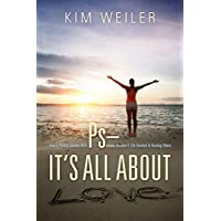 PS - It's All About Love: How A Painful Journey With Psoriasis Became A Life Devoted To Healing Others