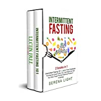 Intermittent Fasting: 2 books in 1: - Intermittent Fasting 101 + Lectin Free Cookbook: The essential guide to burn fat, lose weight and Heal Your Body Through The Self-Cleansing Process of Autophagy