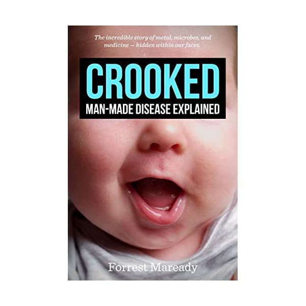 Crooked: Man-Made Disease Explained: The incredible story of metal, microbes, and medicine - hidden within our faces.                         (Paperback)