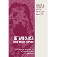 Diet and Cancer: Molecular Mechanisms of Interactions (Advances in Experimental Medicine and Biology)