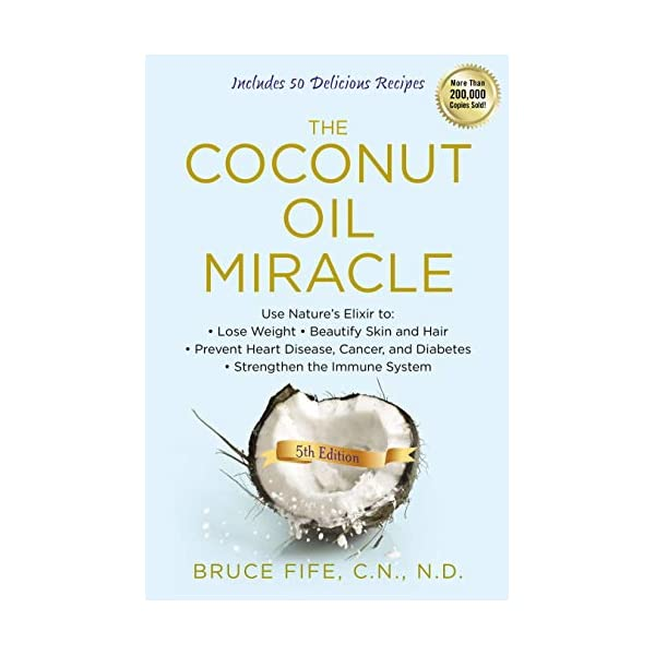 The Coconut Oil Miracle: Use Nature's Elixir to Lose Weight, Beautify Skin and Hair, Prevent Heart Disease, Cancer, and Diabetes, Strengthen the Immune System, Fifth Edition                         (Paperback)