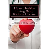Heart Healthy Living With Kidney Disease: Lowering Blood Pressure (Renal Diet HQ IQ Pre Dialysis Living Book 8)