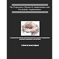 The Preparatory Manual of Amphetamines and Psychedelic Amphetamines: A LABORATORY MANUAL