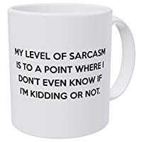 Wampumtuk My Level Of Sarcasm Is To A Point Where I Don't Know If I'm Kidding, 11 Ounces Funny Coffee Mug