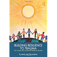 Building Resilience to Trauma: The Trauma and Community Resiliency Models