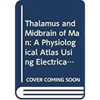 Thalamus and Midbrain of Man: A Physiological Atlas Using Electrical Stimulation (American lecture series)