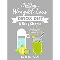 Detox (3rd Edition): 3-Day Weight Loss Detox Diet & Body Cleanse (With Detox Juice & Smoothie Recipes And Meal Plan)