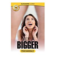Male Enhancement: The porn industry's secret penis enlargement techniques. Natural, proven methods, exercises & tips on how to add several inches and ... dysfunction, impotence, techniques, natural))
