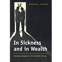 In Sickness and in Wealth: American Hospitals in the Twentieth Century