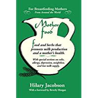 Mother Food: A Breastfeeding Diet Guide with Lactogenic Foods and Herbs - Build Milk Supply, Boost Immunity, Lift Depression, Detox, Lose Weight, Optimize a Baby's IQ, and Reduce Colic and Allergies