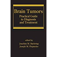 Brain Tumors: Practical Guide to Diagnosis and Treatment (Neurological Disease and Therapy)