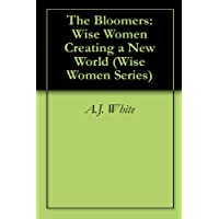 The Bloomers: Wise Women Creating a New World (Wise Women Series)