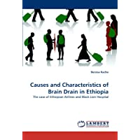 Causes and Characteristics of Brain Drain in Ethiopia: The case of Ethiopian Airlines and Black Lion Hospital