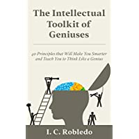 The Intellectual Toolkit of Geniuses: 40 Principles that Will Make You Smarter and Teach You to Think Like a Genius