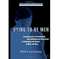 Dying to be Men (The Routledge Series on Counseling and Psychotherapy with Boys and Men)
