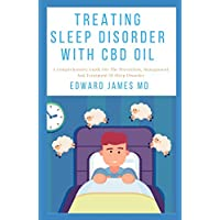 TREATING SLEEP DISORDER WITH CBD OIL: A Comprehensive Guide For The Prevention, Management And Treatment Of Sleep Disorder