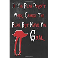 BLOOD PRESSURE: If the Plan doesn't work Change the Plan But Never the Goal- 120 Pages Log Book: Monitor & Record Blood Pressure, Heart Rate, ... & Health Tracker Planner Journal (6 x 9
