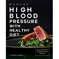 Manage High Blood Pressure with Healthy Diet: Easy, Delicious and Nutritious Recipes