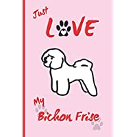 JUST LOVE MY BICHON FRISE: BLANK LINED DOG JOURNAL. Keep Track of Your Dog's Life: Vet, Vaccinations, Health, Medical... CREATIVE GIFT. RECORD NOTEBOOK.