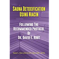 Sauna Detoxification Using Niacin: Following The Recommended Protocol Of Dr. David E. Root