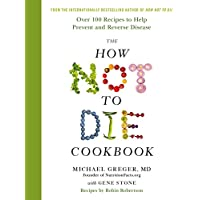 The How Not To Die Cookbook: Over 100 Recipes to Help Prevent and Reverse Disease [Hardcover] Dr Michael Greger (author), Gene Stone (co-author), Robin Robertson (co-author)