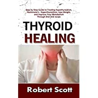 Thyroid Healing: Step by Step Guide to Treating Hypothyroidism, Hashimoto's, Hyperthyroidism, Lose Weight, and Improve Your Metabolism Through Diet and recipe