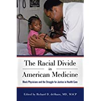 The Racial Divide in American Medicine: Black Physicians and the Struggle for Justice in Health Care
