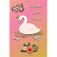 BLOOD PRESSURE: Never Lose Hope- 120 Pages Log Book: Monitor & Record Blood Pressure, Heart Rate, Daily/Weekly Medical & Health Tracker Planner Journal (6 x 9