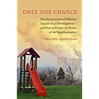 Only One Chance: How Environmental Pollution Impairs Brain Development -- and How to Protect the Brains of the Next Generation (ENVIRONMENTAL ETHICS AND SCIENCE POLICY SERIES)