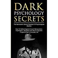 Dark Psychology Secrets: The Narcissist's Secret Playbook Of Psychological Warfare - How To Defend Against Covert Manipulation, Exploitation, ... Neuro-linguistic Programming In Everyday Life