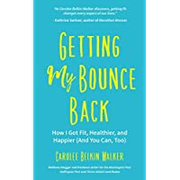Getting My Bounce Back: How I Got Fit, Healthier, and Happier (And You Can, Too) (Adversity Book, Healthy Aging, Running, Weight Loss, for Fans of Mind to Matter)