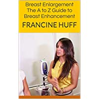 Breast Enlargement: The A to Z Guide to Breast Enhancement