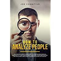 How To Analyze People: an effective guide to know how to speed reading people & personality types through body language. Learn mind control and what every single body is saying with dark psychology