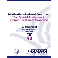 Medication-Assisted Treatment For Opioid Addiction in Opioid Treatment Programs: Treatment Improvement Protocol Series (Tip 43)