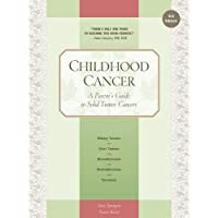 Childhood Cancer: A Parent's Guide to Solid Tumor Cancers (Childhood Cancer Guides)
