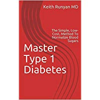 Master Type 1 Diabetes: The Simple, Low-Cost, Method To Normalize Blood Sugars