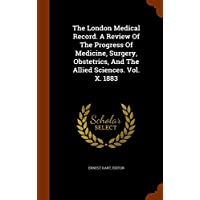 The London Medical Record. A Review Of The Progress Of Medicine, Surgery, Obstetrics, And The Allied Sciences. Vol. X. 1883
